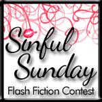 Sinful Sunday Flash Fiction Contest