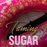 Cover reveal for TAMING SUGAR